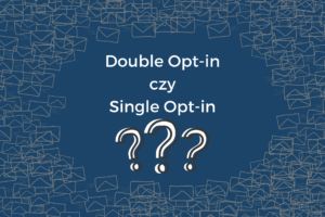 Double Opt-in czy Single Opt-in